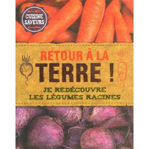 Retour à la terre ! : Je redécouvre les légumes racines