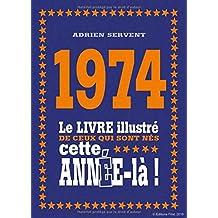 1974 - Le livre illustré de ceux qui sont nés cette année-là !