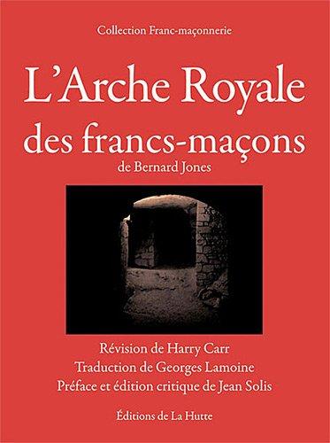 L'Arche royale des francs-macons de Bernard Jones