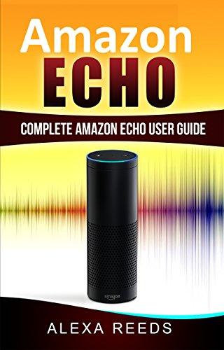 Amazon Echo: 2017 Edition - Complete Amazon Echo User Guide (English Edition)