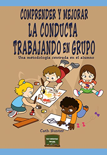 Comprender y mejorar la conducta trabajando en grupo: Una metodología centrada en el alumno (Heramientas nº 26) por Cath Hunter