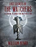 The Watchers: Lost Secrets of Ascension, Resurrection and Perfection (English Edition)