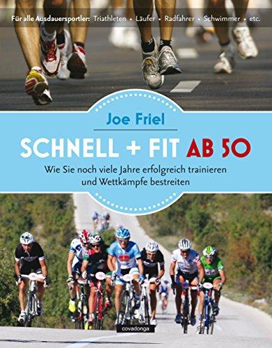 Schnell + fit ab 50: Wie Sie noch viele Jahre erfolgreich trainieren und Wettkämpfe bestreiten - Herz Radfahren