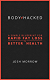 BodyHacked: A Simple Blueprint for Rapid Fat Loss & Better Health (English Edition)