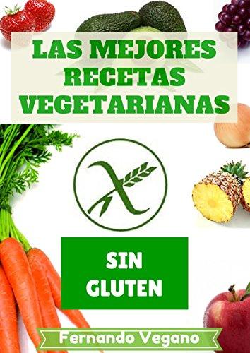 Las Mejores Recetas Vegetarianas: Sin Gluten por Fernando Vegano