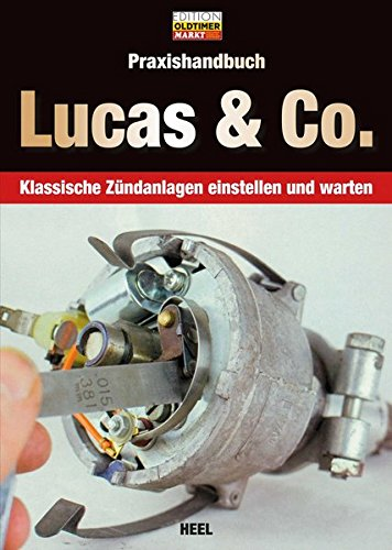 Praxishandbuch Lucas & Co.: Klassische Zündanlagen einstellen und warten (Edition Oldtimer Markt)