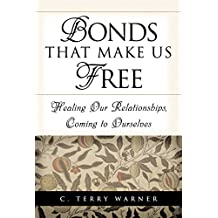 Bonds That Make Us Free: Healing Our Relationship, Coming to Ourselves