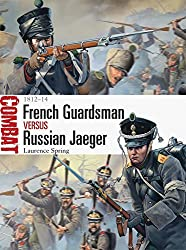 French Guardsman vs Russian Jaeger: 1812-14 (Combat) by Laurence Spring (2013-11-19)
