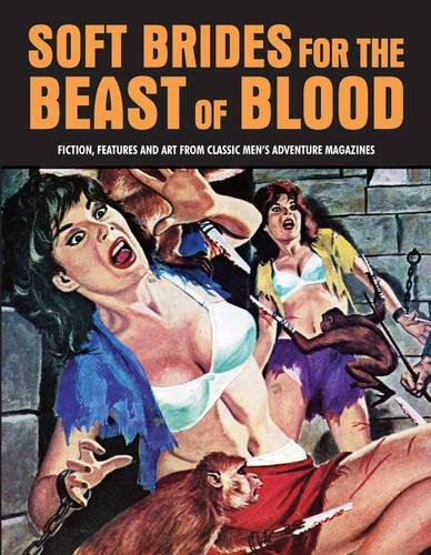 Soft Brides For The Beast Of Blood: Fiction, Features & Art From Classic Men's Adventure Magazines (Pulp Mayhem Volume 3)