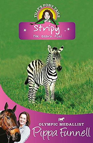 Stripy the Zebra Foal: Book 17 (Tilly's Pony Tails, Band 17)