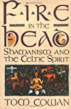 Fire in the Head: Shamanism and the Celtic Spirit by Tom Cowan (1993-05-14)