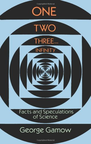 By George Gamow - One, Two, Three...Infinity: Facts and Speculations of Science (Dover Books on Mathematics) (New edition)
