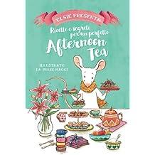 Elsie presenta: Ricette e Segreti per un perfetto Afternoon Tea