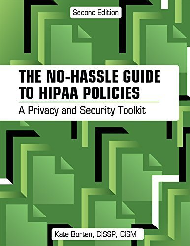 The No-Hassle Guide to HIPAA Policies: A Privacy and Security Toolkit, Second Edition Second Edition by HCPro, Kate Borten CISSP CISM (2014) Perfect Paperback