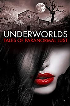 Underworlds: Tales of Paranormal Lust by [Various]