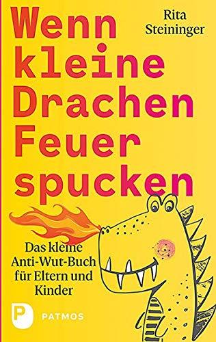 Wenn kleine Drachen Feuer spucken: Das kleine Anti-Wut-Buch für Eltern und Kinder