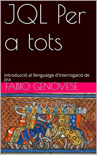 JQL Per a tots: Introducció al llenguatge d'interrogació de Jira (Catalan Edition)