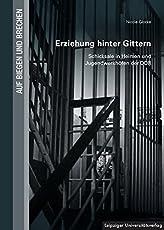 Erziehung hinter Gittern: Schicksale in Heimen und Jugendwerkhöfen der DDR (Auf Biegen und Brechen)