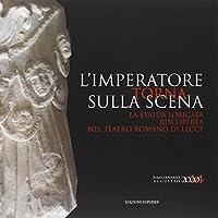 L'imperatore torna sulla scena. La statua loricata riscoperta nel teatro romano di Lecce. Catalogo della mostra (Lecce, 20 dicembre 2014-8 febbraio 2015)
