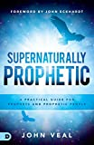 #1: Supernaturally Prophetic: A Practical Guide for Prophets and Prophetic People