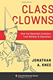 Class Clowns – How the Smartest Investors Lost Billions in Education (Columbia Business School Publishing)