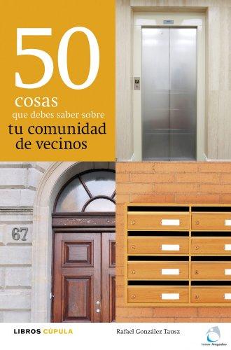 50 cosas que debes saber sobre tu comunidad de vecinos por Rafael González Tausz