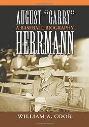 """August """"Garry"""" Herrmann: A Baseball Biography"""