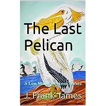 The Last Pelican: A Lou Malloy Crime Series