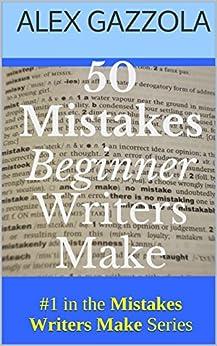 50 Mistakes Beginner Writers Make (Mistakes Writers Make Book 1) by [Gazzola, Alex]