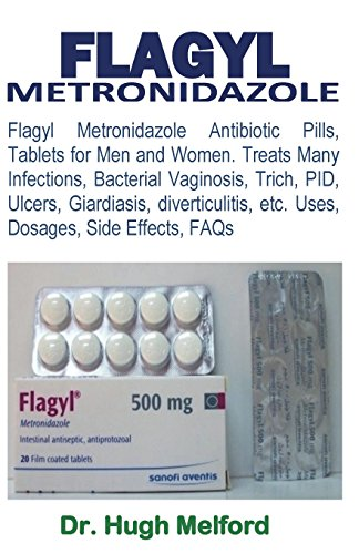 Flagyl Metronidazole: Flagyl Metronidazole Antibiotic Pills, Tablets for Men and Women. Treats Many Infections, Bacterial Vaginosis, Trich, Pid, ... Etc. Uses, Dosages, Side Effects, FAQs