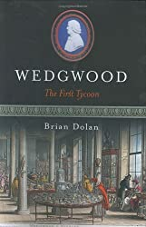 Wedgwood: The First Tycoon by Brian Dolan (2004-10-07)
