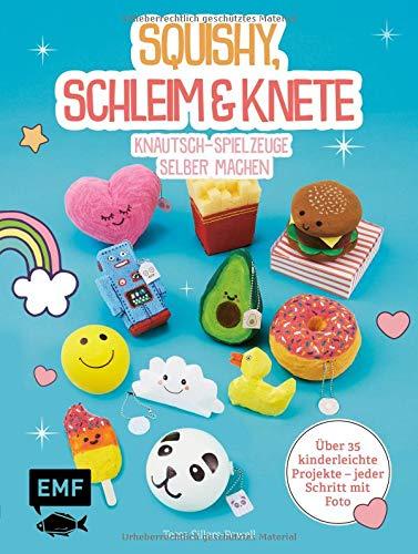 Squishy, Schleim & Knete - Knautsch-Spielzeuge selber machen: Über 35 kinderleichte Projekte - Jeder Schritt mit Foto