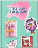 Tolle Ideen zum Selbermachen - Mädchen - Anna Geistbeck Dr. Bettina Gratzki