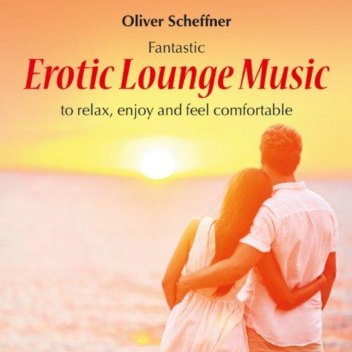 Erotic Lounge Music: To Relax, Enjoy & Feel Comfortable