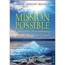 Mission Possible 1: Lebe deine Bestimmung und erfülle deine Vision