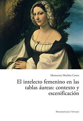 El intelecto femenino en las tablas áureas: contexto y escenificación por Montserrat Mochón Castro