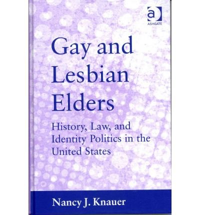 [(Gay and Lesbian Elders: History, Law, and Identity Politics in the United States )] [Author: Nancy J. Knauer] [Jan-2011]
