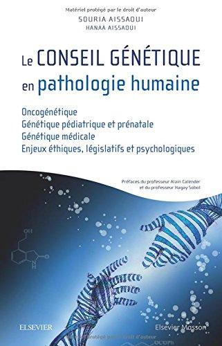 Le conseil génétique en pathologie humaine: Oncogénétique/Génétique pédiatrique et prénatale/Génétique médicale/ Enjeux éthiques, législatifs et