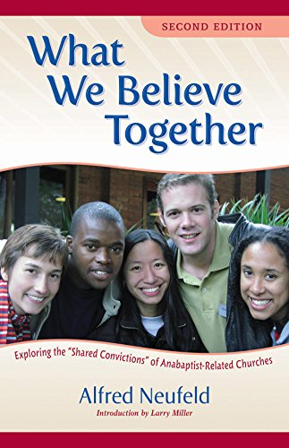What We Believe Together Exploring The Shared Convictions Of Anabaptist Related Churches