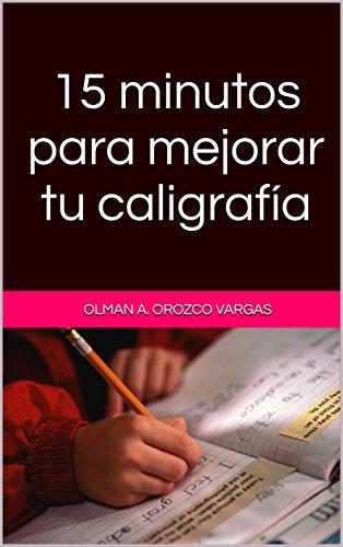 15 minutos para mejorar tu caligrafía por Olman A. Orozco Vargas
