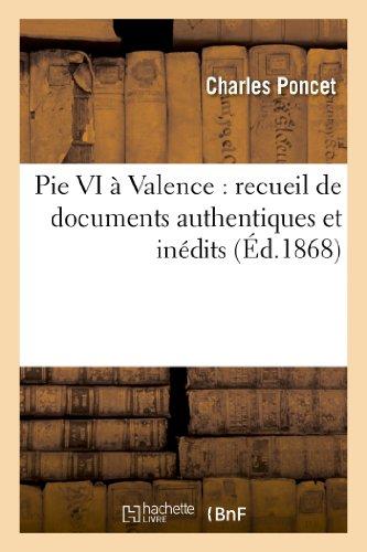 Pie VI  Valence : recueil de documents authentiques et indits sur le sjour et la mort:  Valence du pape Pie VI