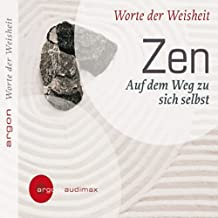 Zen - Auf dem Weg zu sich selbst. Worte der Weisheit