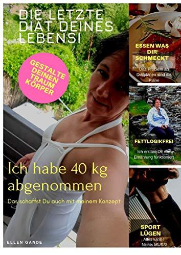 Die letzte Diät Deines Lebens: (Einsteigerbuch): Mehr als nur ein Abnehm Rezepte Kochbuch. Diätmotivation trifft Ernährungsfakten und kochbare Rezepte