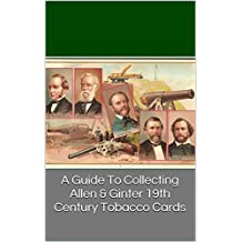 A Guide To Collecting Allen & Ginter 19th Century Tobacco Cards (English Edition)