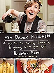 My Drunk Kitchen: A Guide to Eating, Drinking, and Going with Your Gut by Hannah Hart (2014-08-12)