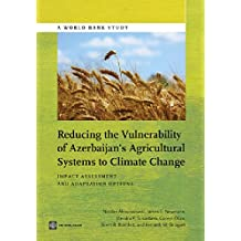 Reducing the Vulnerability of Azerbaijan's Agricultural Systems to Climate Change: Impact Assessment and Adaptation Options
