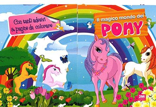 Il mondo magico dei pony. Con adesivi. Ediz. illustrata