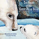 The Night of the Great Polar Bear: An Inspirational Book About Following Your Dreams