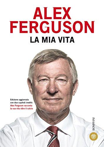 La mia vita (I grandi tascabili) (Italian Edition) por Alex Ferguson