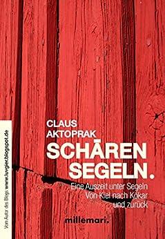 SchärenSegeln.: Eine Auszeit unter Segeln. Von Kiel nach Kökar und zurück. (German Edition) by [Aktoprak, Claus]
